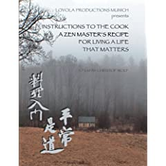 Instructions to the Cook. A Zen Master s Recipe for Living a Life That Matters
