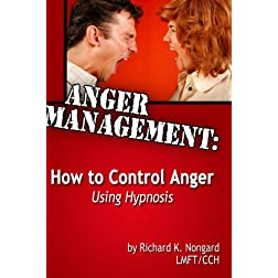 Anger Management: How to Control Anger NOW Using Hypnosis