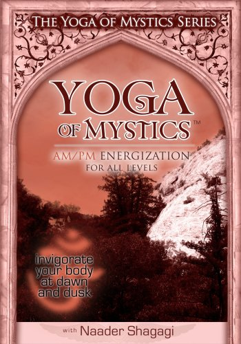Yoga of Mystics: AM/PM Energization with Naader Shagagi