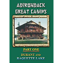 Adirondack Great Camps, Part One: Durant and Raquette Lake