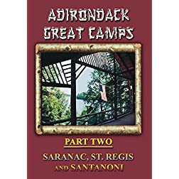 Adirondack Great Camps, Part Two: Saranac, St. Regis and Santanoni