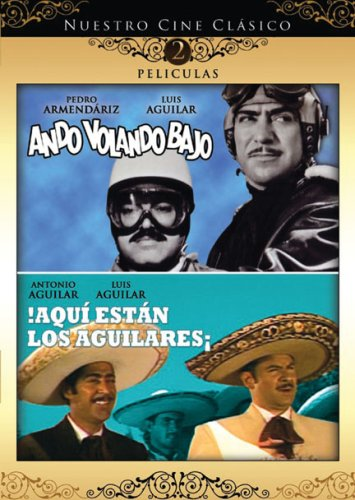 Nuestro Cine Clasico: Ando Volando Bajo / Aqui Estan Los Aguilares
