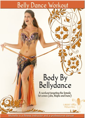 Body By Bellydance: a workout targeting the female fat zones (abs, thighs, buns)