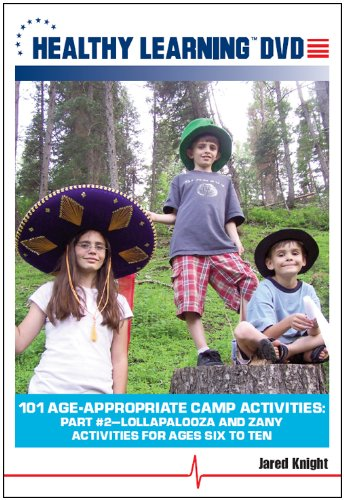 101 Age-Appropriate Camp Activities, Part #2: Lollapalooza and Zany Activities for Ages Six to Ten