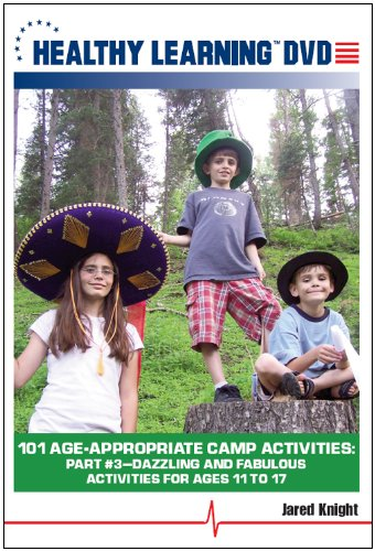 101 Age-Appropriate Camp Activities, Part #3: Dazzling and Fabulous Activities for Ages 11 to 17