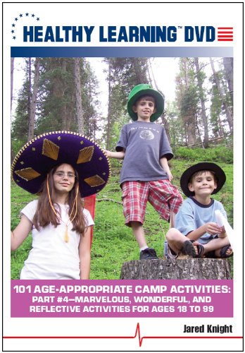 101 Age-Appropriate Camp Activities, Part #4: Marvelous, Wonderful, and Reflective Activities for Ages 18 to 99