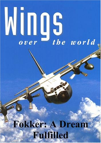 Wings Over the World: Fokker: A Dream Fulfilled