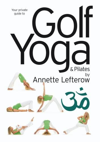 Golf Yoga and Pilates by Annette Lefterow (PAL)