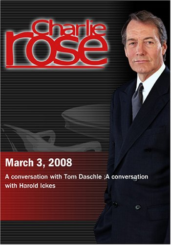 Charlie Rose - Tom Daschle / Harold Ickes (March 3, 2008)