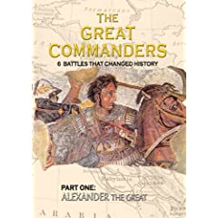 THE GREAT COMMANDERS, Part One: Alexander the Great