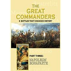 THE GREAT COMMANDERS, Part Three: Napoleon Bonaparte
