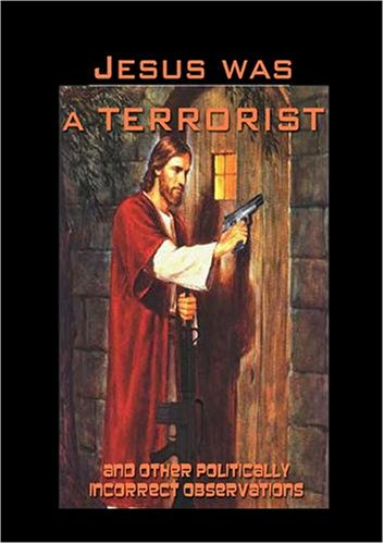 Jesus was a Terrorist (and other politically incorrect observations)