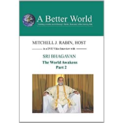 A Better World - The World Awakens with Sri Bhagavan - 2 of 3