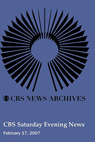 CBS Saturday Evening News (February 17, 2007)