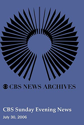 CBS Sunday Evening News (July 30, 2006)