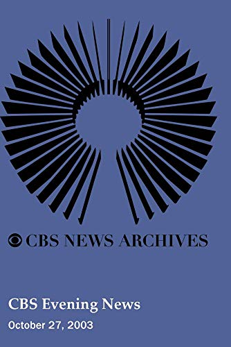 CBS Evening News (October 27, 2003)