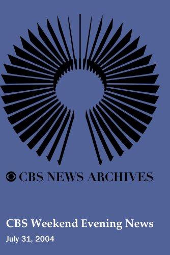 CBS Weekend Evening News (July 31, 2004)