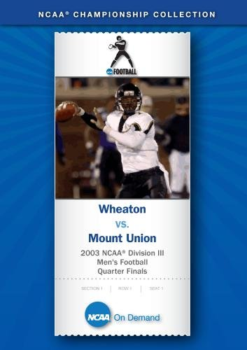 2003 NCAA Division III  Men's Football Quarter Finals - Wheaton vs. Mount Union