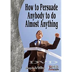 21 - How to Persuade Anybody to do Almost Anything