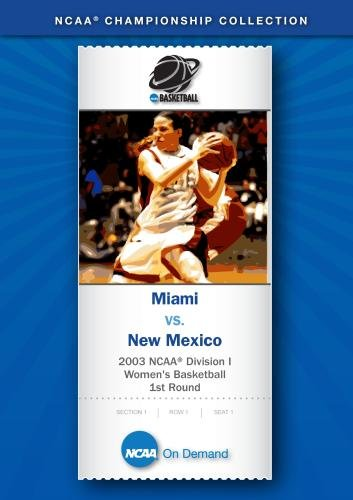 2003 NCAA Division I  Women's Basketball 1st Round - Miami vs. New Mexico
