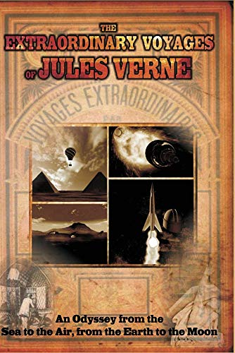 The Extraordinary Voyages of Jules Verne, From the Sea to the Air, from the Earth to the Moon
