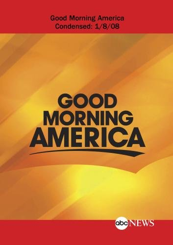 ABC News Good Morning America Good Morning America Condensed: 1/8/08