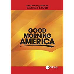 ABC News Good Morning America Good Morning America Condensed: 1/25/08