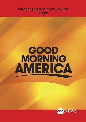 ABC News Good Morning America Parenting Perspectives : Volume Three