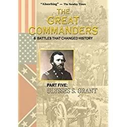 THE GREAT COMMANDERS: Part Five: Ulysses S. Grant