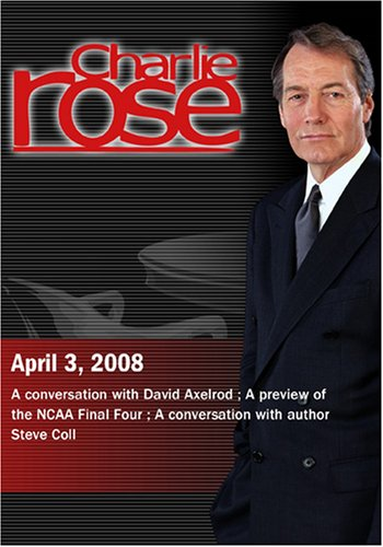 Charlie Rose - David Axelrod / NCAA Final Four / Steve Coll  (April 3, 2008)