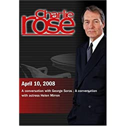 Charlie Rose - George Soros /  Helen Mirren (April 10, 2008)