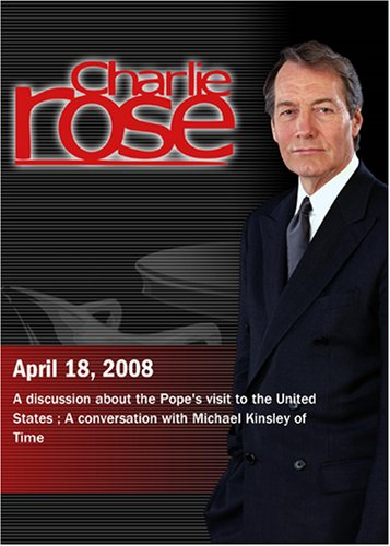 Charlie Rose -Pope's visit to the United States; Michael Kinsley (April 18, 2008)