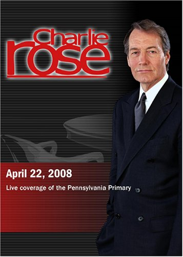 Charlie Rose -Live coverage of the Pennsylvania Primary (April 22, 2008)