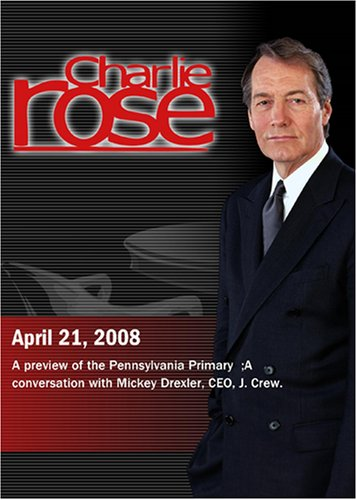 Charlie Rose -A preview of the Pennsylvania Primary; Mickey Drexler  (April 21, 2008)