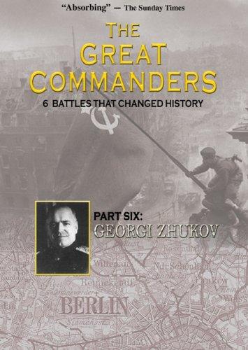 THE GREAT COMMANDERS, Part Six: Georgi Zhukov