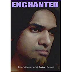 ENCHANTED (Boondocks and L.A. Force)