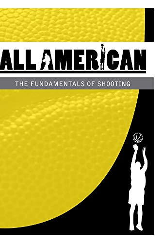 All-American Basketball: The Fundamentals of Shooting