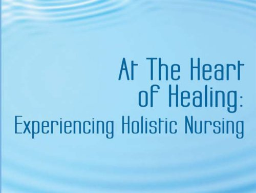 At the Heart of Healing: Experiencing Holistic Nursing