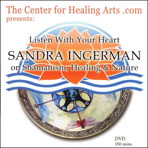 Listen With Your Heart; SANDRA INGERMAN on Shamanism, Healing & Nature