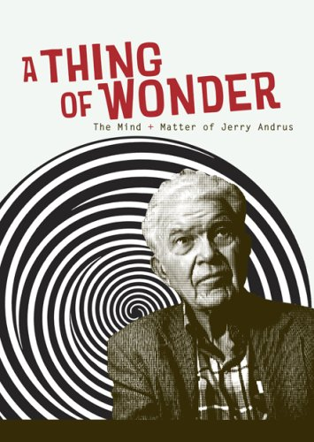 A Thing of Wonder: The Mind + Matter of Jerry Andrus