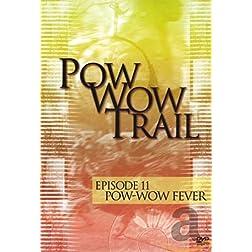Pow Wow Trail 11: Pow Wow Fever