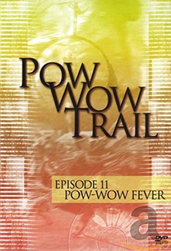 Pow Wow Trail 11: Pow Wow Fever