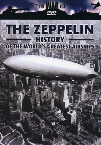 The War File: The Zeppelin - The History of the World's Greatest Airships