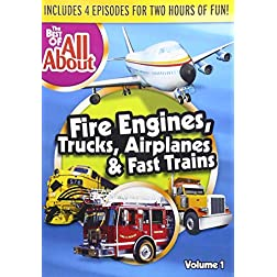 The Best of All About: Fire Engines, Trucks, Airplanes and Fast Trains