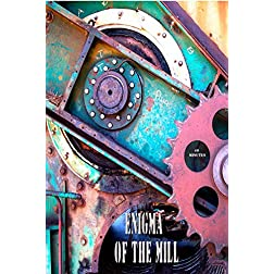 Enigma of the Mill