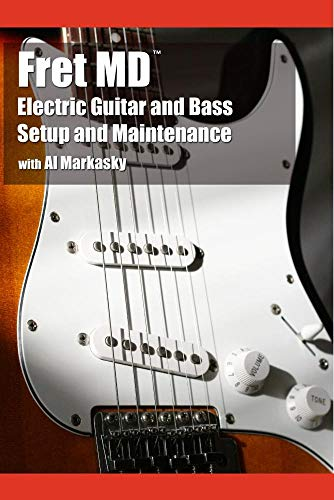 Al Markasky's Five Step Setup: Electric Guitar and Bass Setup and Maintenance