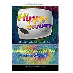 Hippy Gourmet - Sustainable Vancouver Tour 4 Episode Set