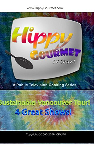 Hippy Gourmet - Sustainable Vancouver Tour 4 Episode Set