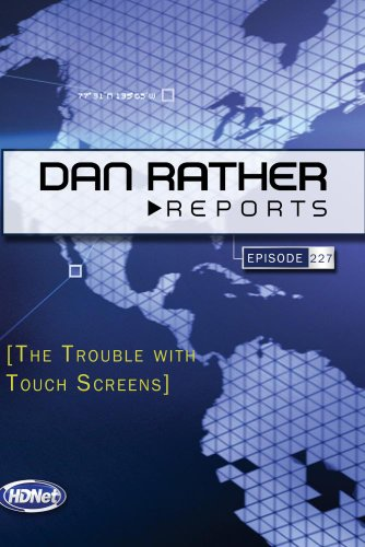 Dan Rather Reports #227 Extended: The Trouble with Touch Screens