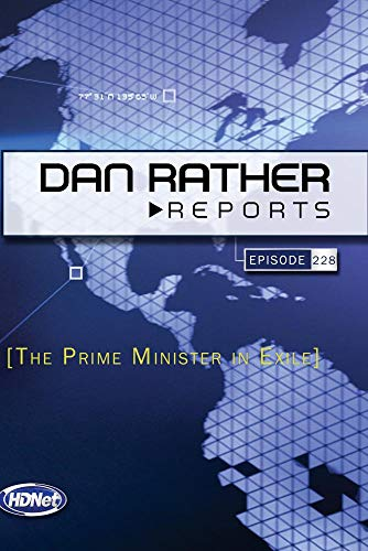 Dan Rather Reports #228: The Prime Minister in Exile